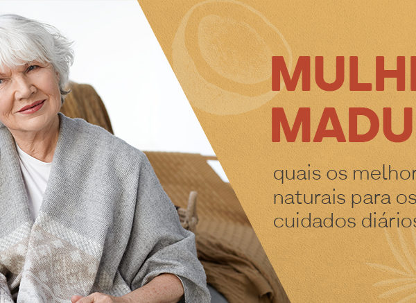 Mulheres maduras: quais os melhores produtos naturais para os seus cuidados diários?