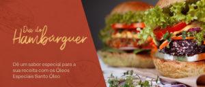 Dia do Hambúrguer: dê um sabor especial para a sua receita com os Óleos Especiais Santo Óleo