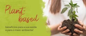 Consumo de produtos Plant-Based: benefícios para a sua saúde e para o meio-ambiente!