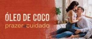 óleo de coco: prazer + cuidado