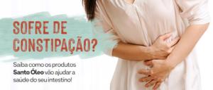 Sofre de Constipação? Saiba como os produtos Santo Óleo vão ajudar a saúde do seu intestino!