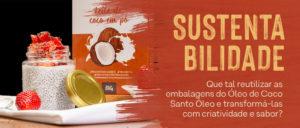 Sustentabilidade: Que tal reutilizar as embalagens do Óleo de Coco Santo Óleo e transformá-las com criatividade e sabor?